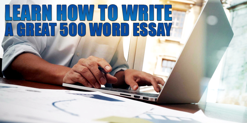 learn-how-to-write-a-great-500-word-essay_800x400