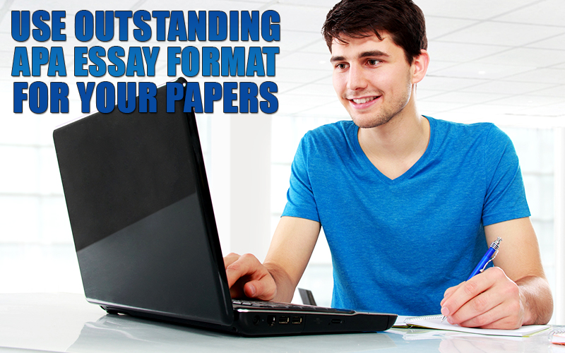 use-outstanding-apa-essay-format-for-your-papers_800x500