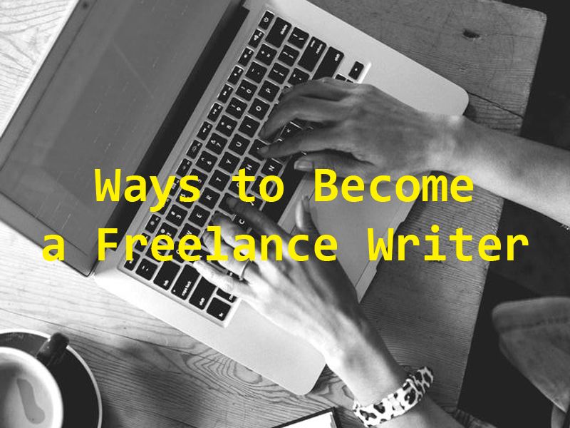 Ways to Become a Freelance Writer